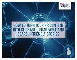 Image of tip sheet cover: HOW TO TURN YOUR PR CONTENT INTO CLICKABLE, SHAREABLE, STORIES