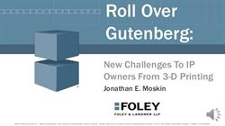 Roll Over Gutenberg: New Challenges To IP Owners From 3-D Printing