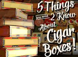 5 Things You Need to Know about... Cigar Boxes
