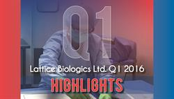 Lattice Biologics Ltd. Q1 2016 Highlights