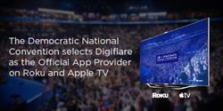 Democratic National Convention Selects Digiflare as Official Streaming App Provider on Roku and Apple TV