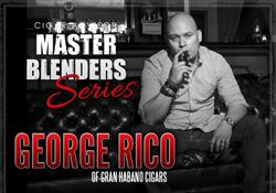 Master Blenders: George Rico - President, Gran Habano Cigars