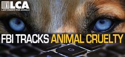 Last Chance for Animals launches campaign urging law enforcement to participate in the FBI animal cruelty database.