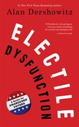 Electile Dysfunction by Alan Dershowitz