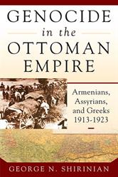 Genocide in the Ottoman Empire: Armenians, Assyrians and Greeks, 1913-1923